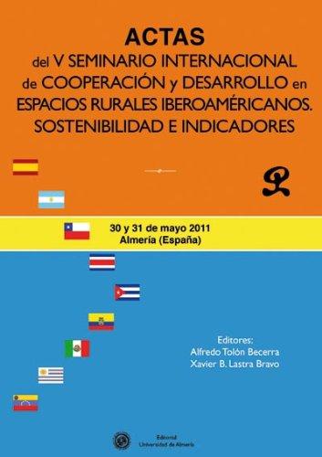Actas del  V seminario internacional de cooperación y desarrollo en espacios rurales iberoamericanos. Sostenibilidad e indicado: Sostenibilidad e indicadores (Fuera de colección) por Tolón Becerra, Alfredo