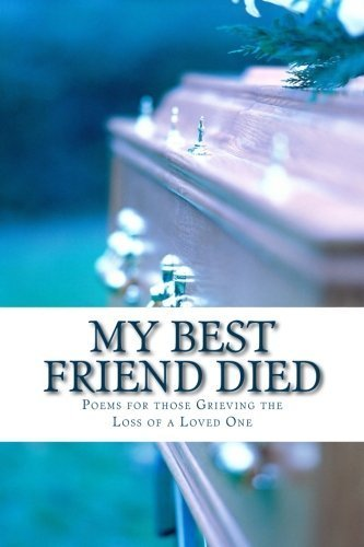 My Best Friend Died: Poems for those Grieving the Loss of a Loved One by Ms. Alice Vo Edwards (2013-12-04) (Best Friend Died Poem)