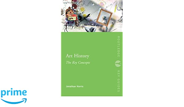 Art history the key concepts routledge key guides jonathan art history the key concepts routledge key guides jonathan harris 9780415319775 amazon books fandeluxe Image collections