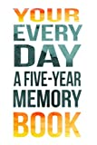 Your Every Day A Five-Year Memory Book: 5 Years Of Memories, Blank Date No Month, 6 x 9, 365 Lined Pages