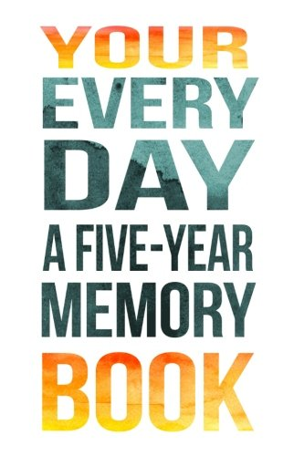 Your Every Day A Five-Year Memory Book: 5 Years Of Memories, Blank Date No Month, 6 x 9, 365 Lined Pages by CreateSpace Independent Publishing Platform