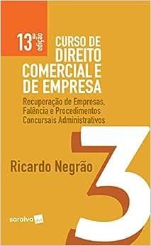 Curso de Direito comercial e de empresa - 13ª edição de 2019: Recuperação de empresas, falência e procedimentos concursais administrativos: Volume 3