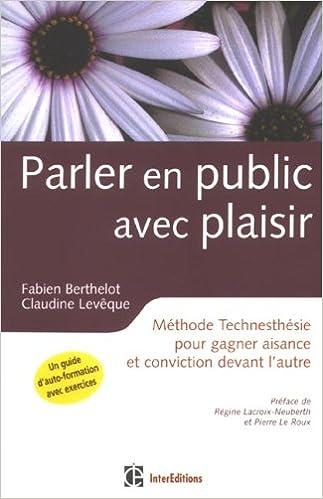 Download Online Parler en public avec plaisir : Méthode Technesthésie pour gagner aisance et conviction devant l'autre pdf, epub ebook