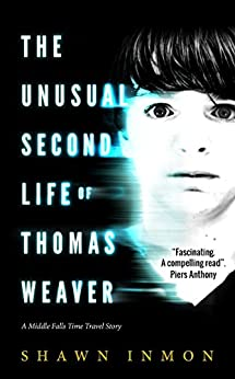 The Unusual Second Life of Thomas Weaver: A Middle Falls Time Travel Novel (Middle Falls Time Travel Series Book 1) by [Inmon, Shawn]
