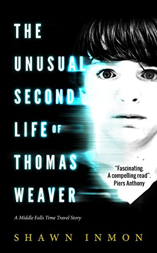 (The Unusual Second Life of Thomas Weaver: A Middle Falls Time Travel Story (Middle Falls Time Travel Series Book 1))