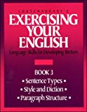 Exercising Your English : Sentence Types, Style and Diction, Paragraph Structure, , 0809240793