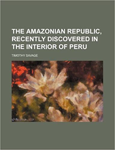 Book The Amazonian Republic, Recently Discovered in the Interior of Peru