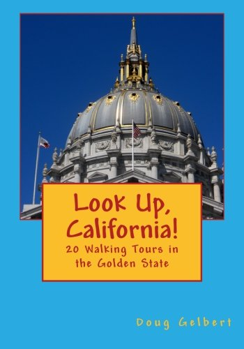 Download Look Up, California!: 20 Walking Tours in the Golden State PDF