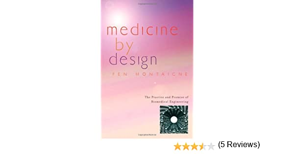 Medicine by Design: The Practice and Promise of Biomedical ...