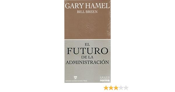 Amazon Com Futuro De La Administracion El 9789584522993 Hamel Gary Books