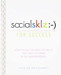 socialsklz :-) (Social Skills) for Success: How to Give Children the Skills They Need to Thrive in the Modern World by Faye de Muyshondt (2013-07-09)