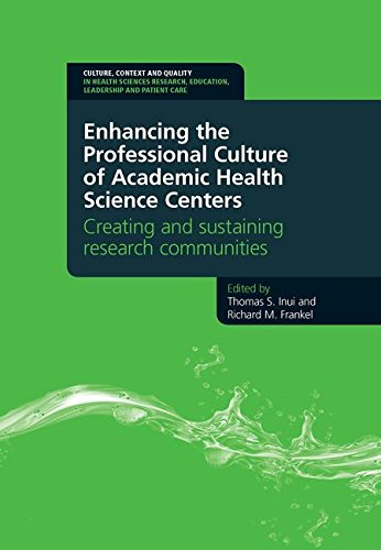 - Enhancing the Professional Culture of Academic Health Science Centers: Creating and Sustaining Research Communities (Culture, Context and Quality in Education, Leadership and Patient Care)