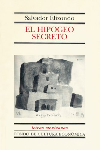 El Hipogeo Secreto (Letras Mexicanas) (Spanish Edition)