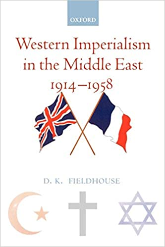 D. Fieldhouse: Western imperialism in the Middle East 1914–1958