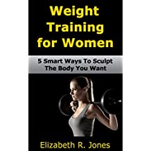 Weight Training for Women: 5 Smart Ways To Sculpt The Body You Want