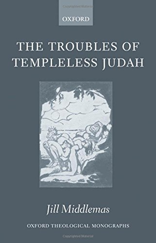 The Troubles of Templeless Judah (Oxford Theology and Religion Monographs) by Jill Middlemas