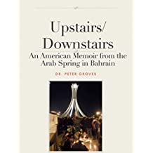 Upstairs/Downstairs: An American Memoir from the Arab Spring in Bahrain
