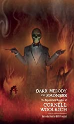 Dark Melodies of Madness: The Supernatural Novellas of Cornell Woolrich by Cornell Woolrich