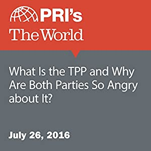 What Is the TPP and Why Are Both Parties So Angry about It?