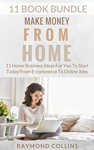 Make Money From Home (11 Book Bundle): 11 Home Business Ideas For...