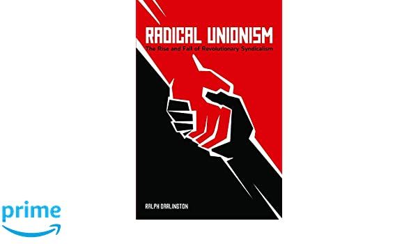 Radical unionism the rise and fall of revolutionary syndicalism radical unionism the rise and fall of revolutionary syndicalism ralph darlington 9781608463305 amazon books fandeluxe Gallery