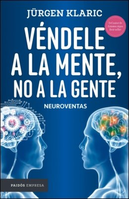 Vendele a la mente, no a la gente (Libro Vendele Ala Mente No A La Gente)