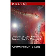 Coercion or Care: Involuntary Treatment of the Mentally Ill, A Human Rights Issue