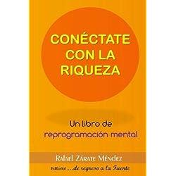 Conéctate con la riqueza: Un libro de reprogramación mental (Spanish Edition)