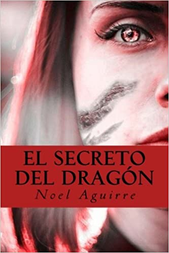 El secreto del dragon: Relatos fantasticos (Regreso al otro lado) (Volume 1) (Spanish Edition): Noel Aguirre: 9781541346482: Amazon.com: Books