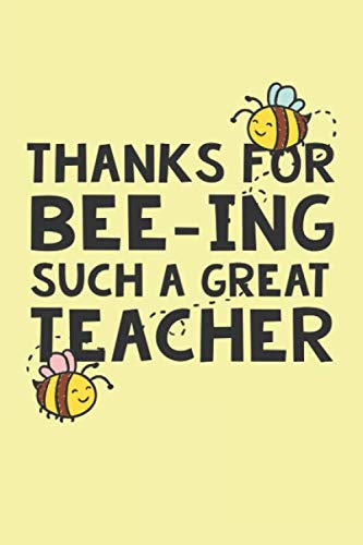 Thanks For Bee-ing Such a Great Teacher: Sweet And Thoughtful Thank You Teacher Dot Bullet Notebook/Journal Gift To Teachers For Teacher's Last Day, ... Thank you And Appreciation Present -