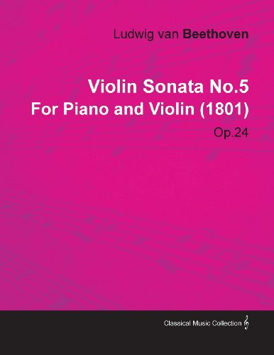 Violin Sonata No.5 by Ludwig Van Beethoven for Piano and Violin (1801) Op.24