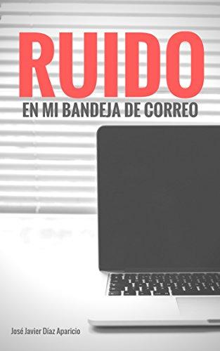 RUIDO en mi bandeja de correo (Spanish Edition) by [Díaz Aparicio, José