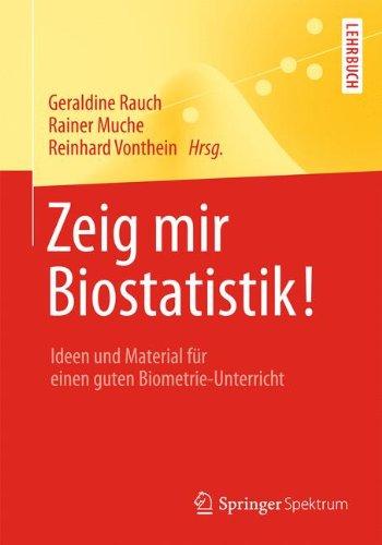 Zeig mir Biostatistik!: Ideen und Material für einen guten Biometrie-Unterricht (Springer-Lehrbuch) (German Edition)