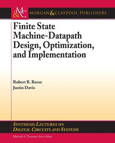 Finite State Machine Datapath Design, Optimization, and Implementation (Synthesis Lectures on Digital Circuits and Syste