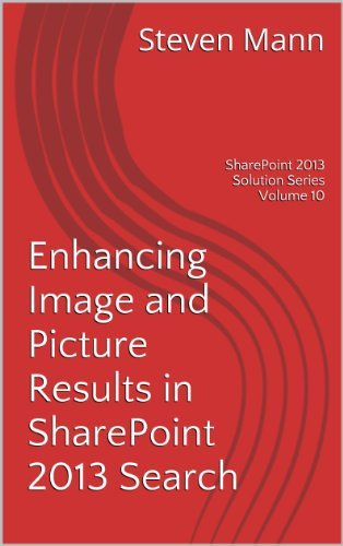Enhancing Image and Picture Results in SharePoint 2013 Search (SharePoint 2013 Solution Series Book 10) Doc