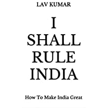 I Shall Rule India: How To Make India Great