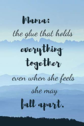 Mama: The glue that holds everything together even when she feels she may fall apart (inspirational journal)