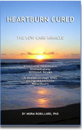 Heartburn Cured: Miracle Diet - Eliminate Heartburn Immediately Without Drugs ()