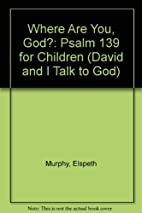 Where Are You, God?: Psalm 139 for Children…