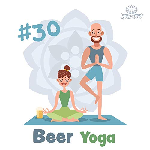 #30 Beer Yoga: Try to Find Balance with Best Yoga Background Music (Best New Beers To Try)