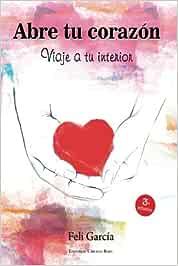 Abre tu corazón: Viaje a tu interior: Amazon.es: García, Feli: Libros