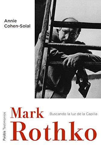 Descargar Libro Mark Rothko: Buscando La Luz De La Capilla Annie Cohen-solal