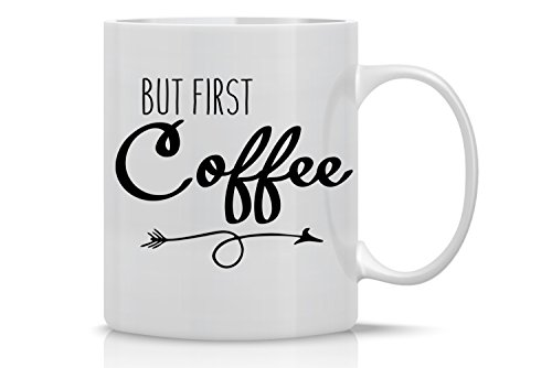 But First Coffee - Funny Sarcasm Mug - 11OZ Coffee Mug - Funny Sarcastic Coffee Mug - Mugs For Women - Perfect for Mother's Day - By AW (1st Coffee Mug)