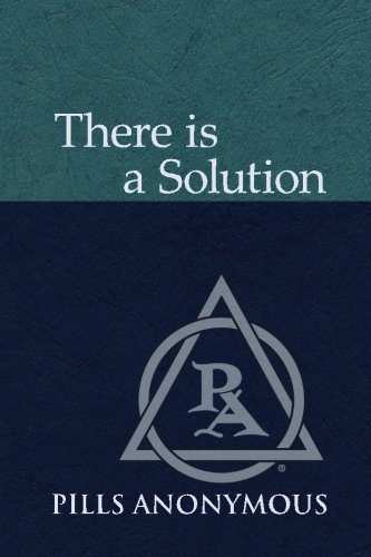 Download There Is A Solution: The Twelve Steps and Twelve Traditions of Pills Anonymous pdf