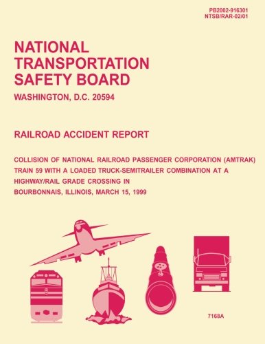 Railroad Accident Report: Collision of National Railroad Passenger Corporation Train 59 With a Loaded Truck-Semitrailer Combination at a Highway/ Rail ... in Bourbonnaia, Illinois, March 15, 1999