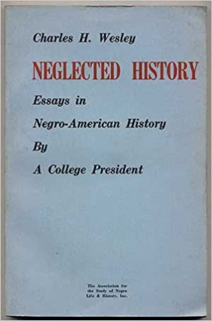 Neglected History Essays In Negro American History By A College  Neglected History Essays In Negro American History By A College President  Charles H Wesley Amazoncom Books Online Creative Writing also Proposal Essay Template  Thesis For A Narrative Essay