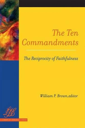 The Ten Commandments: The Reciprocity of Faithfulness (Library of Theological Ethics)