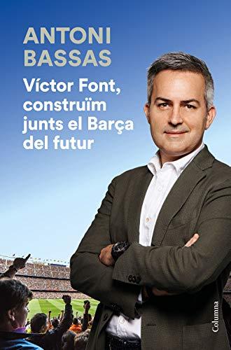 Víctor Font, construïm junts el Barça del futur (NO FICCIÓ COLUMNA) por Antoni Bassas