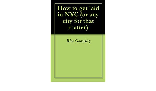 How to get laid in NYC (or any city for that matter)