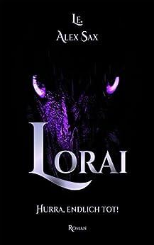 Lorai: Hurra, endlich tot! (Band 1) (German Edition) by [Sax, Le. Alex]